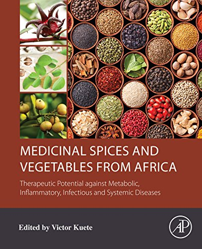 Medicinal Spices and Vegetables from Africa: Therapeutic Potential against Metabolic, Inflammatory, Infectious and Systemic Diseases (English Edition)