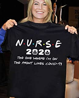 Nurse 2020 The one where I'm on the front lines Covid-19 T-Shirt for CNA RN Registered Nurse Who Survived Coronavirus Pandemic Nurselife Nursing Saying Sweatshirt Sweater Hoodie Tee Women Plus Size