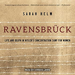 Ravensbruck     Life and Death in Hitler's Concentration Camp for Women              By:                                                                                                                                 Sarah Helm                               Narrated by:                                                                                                                                 Christa Lewis                      Length: 32 hrs and 39 mins     166 ratings     Overall 4.8