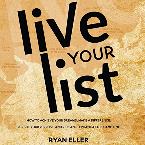 Live Your List: How to Achieve Your Dreams, Make a Difference, Pursue Your Purpose, and Ride an Elephant at the Same Time audiobook cover art