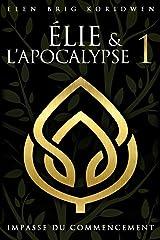 IMPASSE DU COMMENCEMENT (ÉLIE ET L'APOCALYPSE t. 1) Format Kindle