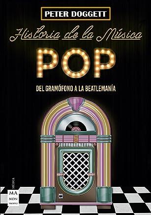 Historia de la música pop: Del gramófono a la Beatlemanía (Spanish Edition)