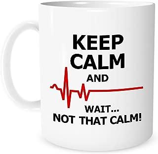 Funny Mug -Keep Calm and Wait... Not That Calm - 11 OZ Coffee or Tea Mugs - Funny Inspirational Mug for a Nurse or Doctor – By The Coffee Corner TM …