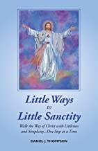 Little Ways to Little Sanctity: Walk the Way of Christ with Littleness and Simplicity...One Step at a Time