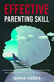 Effective Parenting Skill: How to Understand Children's Emotions in Extraordinary Times   What Happens When Grandparents H...