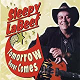Songtexte von Sleepy LaBeef - Tomorrow Never Comes