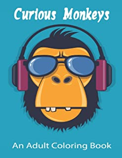 Curious Monkeys An Adult Coloring Book: wonderful way to relax and spur your creativity.Vol-1