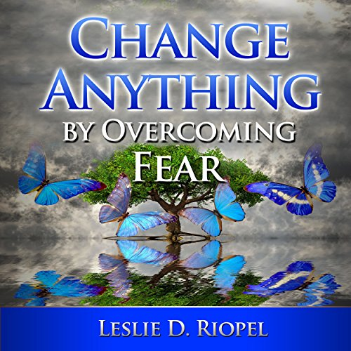 Change Anything by Overcoming Fear audiobook cover art