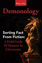 Demonology: Sorting Fact From Fiction: A Field Guide Of Demons In Christianity