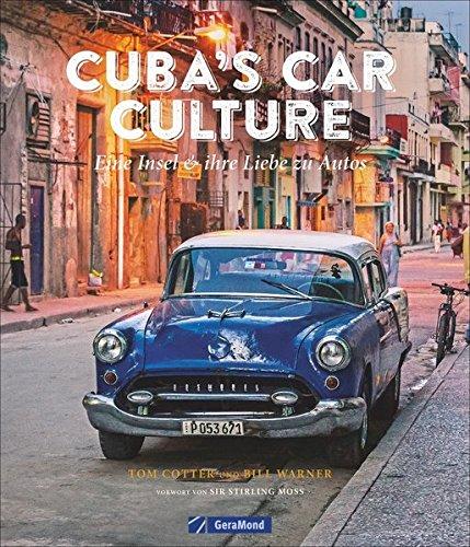 Automobilkultur Kuba: Cuba's Car Culture. Eine Insel und ihre Liebe zu Autos. Ein Bildband über Kubas US-Straßenkreuzer, ergänzt um Kuba-Reiseberichte. Oldtimer-Bildband.
