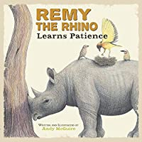 Remy the Rhino Learns Patience (Little Lessons from Our Animal Pals)