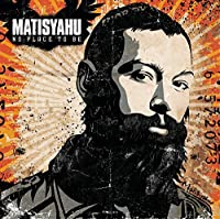 No Place To Be (Cd & Dvd) by Matisyahu (2007-08-03)