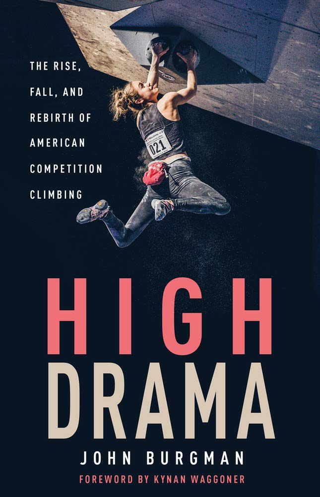Image OfHigh Drama: The Rise, Fall, And Rebirth Of American Competition Climbing
