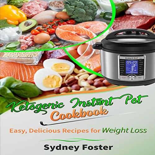 Ketogenic Instant Pot Cookbook: Easy, Delicious Recipes for Weight Loss: (Pressure Cooker Meals, Quick Healthy Eating, Meal Plan) audiobook cover art