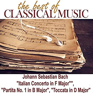 "The Best of Classical Music / Johann Sebastian Bach ""Italian Concert in F Major"", ""Partita No. 1 in B Major"", ""Toccata in D Major"""