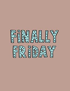 Finally friday: Finally friday on brown cover (8.5 x 11)  inches 110 pages, Blank Unlined Paper for Sketching, Drawing , Whiting , Journaling & Doodling (Finally friday on brown sketchbook) (Volume 6)