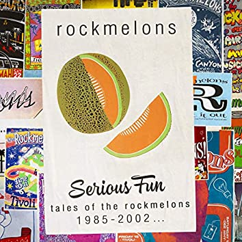 Serious Fun: Tales Of The Rockmelons 1985-2002