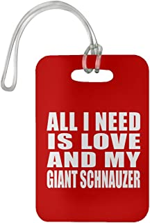 All I Need is Love and My Giant Schnauzer - Luggage Tag Bag-gage Suitcase Tag Durable - Dog Pet Owner Lover Friend Memorial Red Birthday Anniversary Valentine's Day Easter