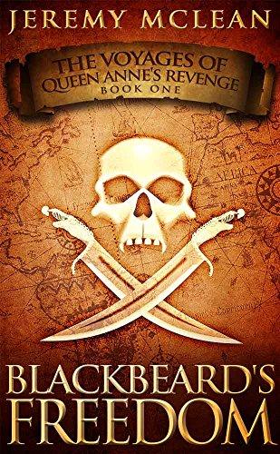 Blackbeard's Freedom: A Historical Fantasy Pirate Adventure Novel (Voyages of Queen Anne's Revenge Book 1)