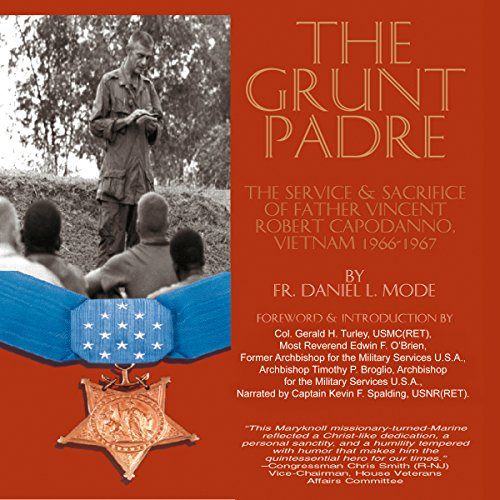 The Grunt Padre     Father Vincent Robert Capodanno, Vietnam, 1966-1967              By:                                                                                                                                 Father Daniel L. Mode                               Narrated by:                                                                                                                                 CAPT Kevin F Spalding USNR-Ret                      Length: 7 hrs and 18 mins     24 ratings     Overall 4.5