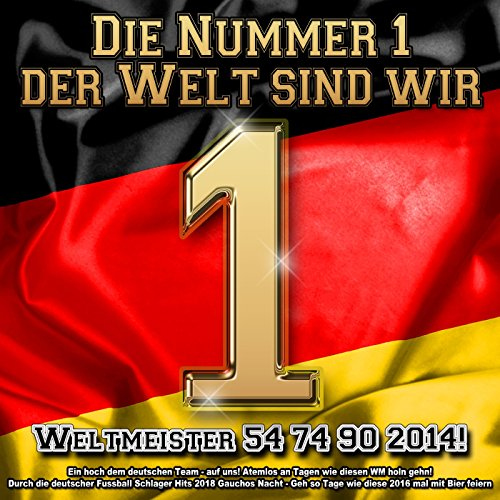 Die Nummer 1 der Welt sind wir - Weltmeister 54 74 90 2014! Ein hoch dem deutschen Team - auf uns! Atemlos an Tagen wie diesen (WM holn gehn! Durch die deutscher Fussball Schlager Hits 2018 Gauchos Nacht - Geh so Tage wie diese 2016 mal mit Bier feiern)