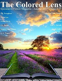 The Colored Lens: Autumn 2015 by [J.R. Troughton, Travis Lee, Arthur Davis, J.A. Becker, Robert Luke Wilkins, Darcie Little Badger, E. K. Wagner, Allina Nunley, Derrick Boden, Dale L. Sproule]