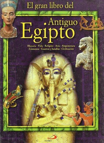 El Gran Libro del Antiguo Egipto: Historia, vida, reilgión, arte, arquitectura, economía, guerras y batallas, civilización (Conocimiento y consulta)