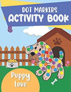 Dot Markers Activity Book Puppy Love: For Toddlers and Young Children   Do A Dot Page A Day   Daubers Kids Activity Book  ...