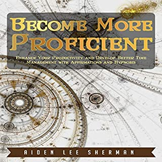 Become More Proficient: Enhance Your Productivity and Develop Better Time Management with Affirmations and Hypnosis cover art