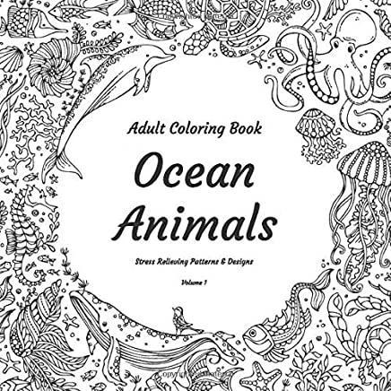 Adult Coloring Book - Ocean Animals - Stress Relieving Patterns & Designs - Volume 1
