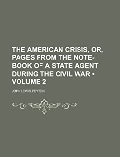 The American Crisis, Or, Pages from the Note-Book of a State Agent During the Civil War (Volume 2)