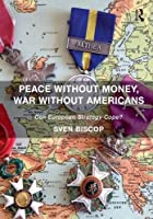 Peace Without Money, War Without Americans: Can European Strategy Cope?