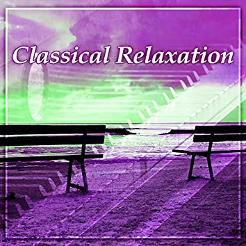 Classical Relaxation – Classical Sounds for Rest, Mozart, Bach, Beethoven Songs, Music Famous Composers, Classical Music to Relaxation, Sleep and Meditation