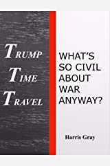 Trump Time Travel: What's So Civil About War Anyway Kindle Edition