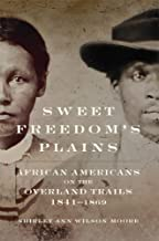 Sweet Freedom's Plains: African Americans on the Overland Trails, 1841–1869 (Volume 12) (Race and Culture in the American ...