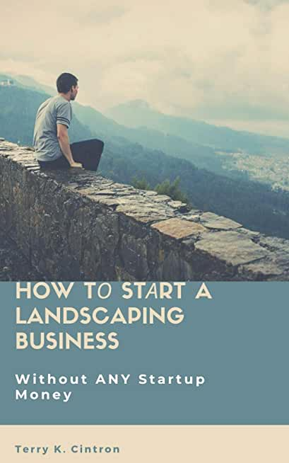 How Tо Stаrt a Landscaping Business: Without ANY Stаrtuр Mоnеу (English Edition)