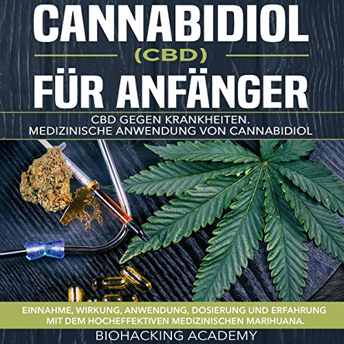 Cannabidiol (CBD) für AnfäNger: CBD Gegen Krankheiten. Medizinische Anwendung Von Cannabidiol. Einnahme, Wirkung, Anwendung, Dosierung Und Erfahrung ... Medizinischen Marihuana Titelbild