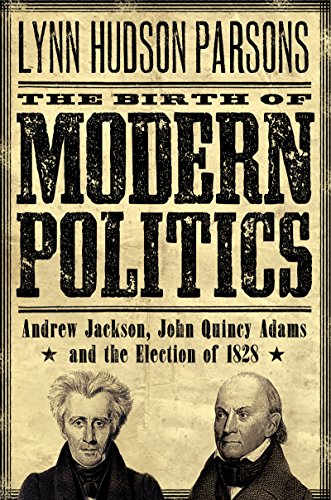 The Birth of Modern Politics: Andrew Jackson, John Quincy Adams, and the Election of 1828 (Pivotal Moments in American History) (English Edition)