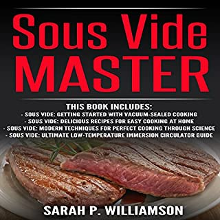 Sous Vide Master: Getting Started With Vacuum-Sealed Cooking, Delicious Recipes For Easy Cooking At Home, Modern Techniques for Perfect Cooking ... Low-Temperature Immersion Circulator Guide audiobook cover art
