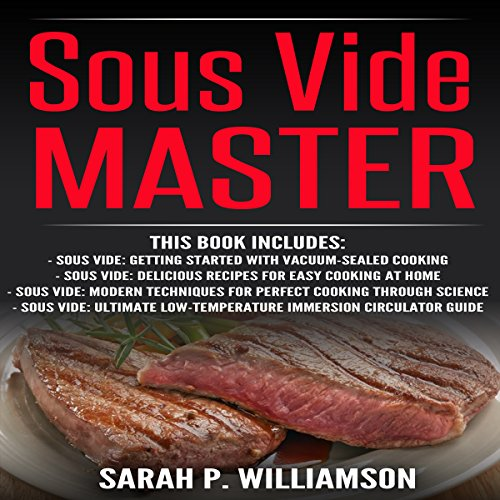 Sous Vide Master: Getting Started With Vacuum-Sealed Cooking, Delicious Recipes For Easy Cooking At Home, Modern Techniques for Perfect Cooking ... Low-Temperature Immersion Circulator Guide cover art