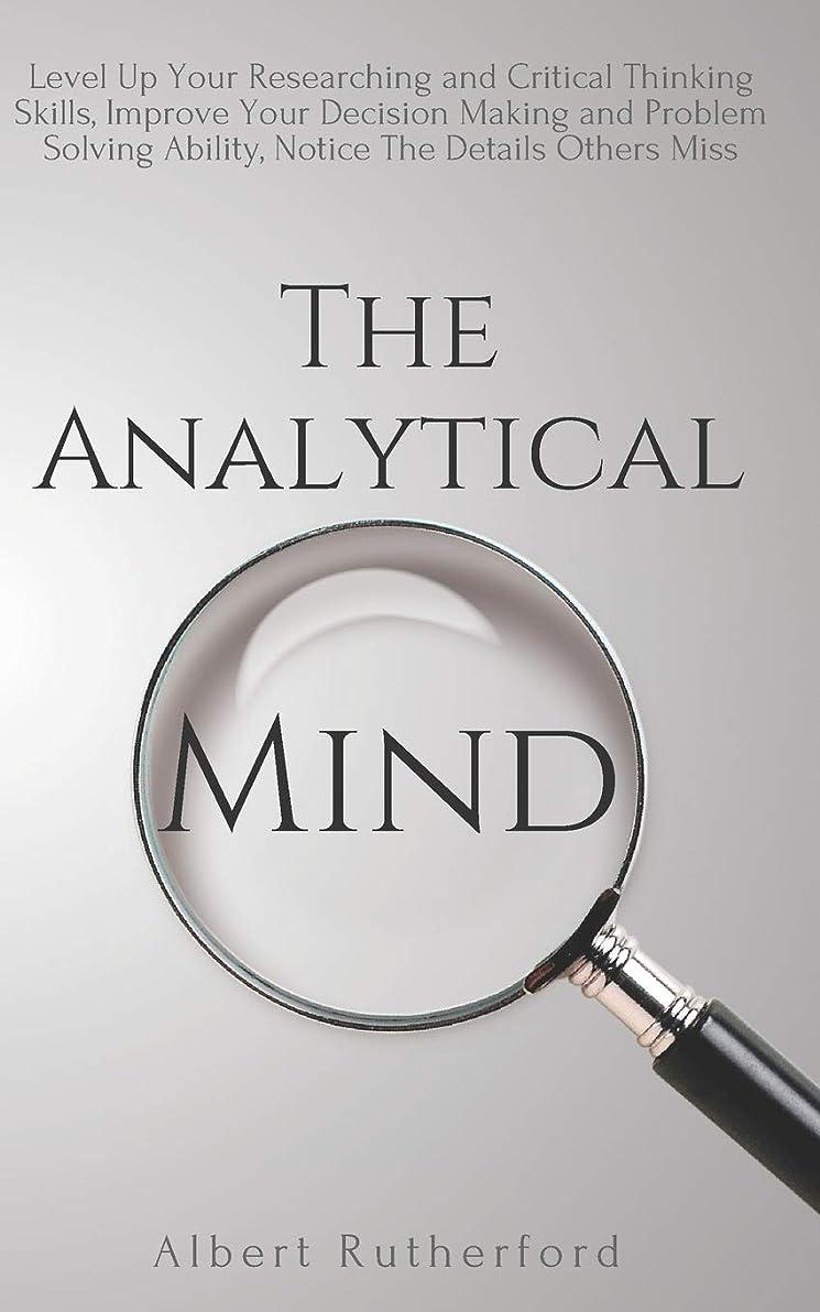 ドロップ商品反論者The Analytical Mind: Level Up Your Researching and Critical Thinking Skills, Improve Your Decision Making and Problem Solving Ability, Notice The Details Others Miss