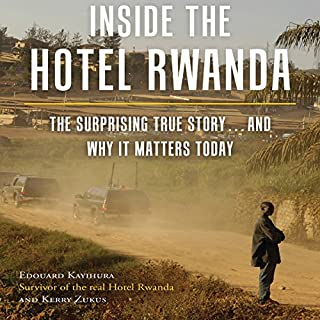 Inside the Hotel Rwanda     The Surprising True Story…and Why It Matters Today              By:                                                                                                                                 Edouard Kayihura,                                                                                        Kerry Zukus                               Narrated by:                                                                                                                                 Mirron Willis,                                                                                        Rosalind Ashford                      Length: 10 hrs and 48 mins     3 ratings     Overall 4.3