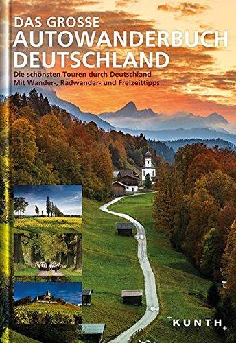 Das große Autowanderbuch Deutschland: Die schönsten Touren durch Deutschland, mit Wander-, Radwander- und Freizeittipps (KUNTH Bildbände/Illustrierte Bücher)