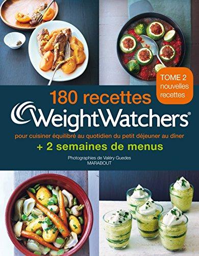 180 recettes Weight Watchers - Tome 2: pour cuisiner équilibré au quotidien du petit déjeuner au dîner