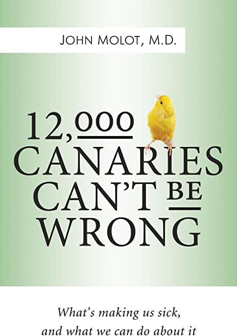 12,000 Canaries Can't Be Wrong: What's Making Us Sick, and What We Can Do About It