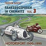 Fahrzeugspuren in Chemnitz.: Motorsport 1900-1990. Teil 3 - Frieder Bach