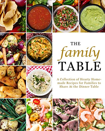 The Family Table: A Collection of Hearty Homemade Recipes for Families to Share At the Dinner Table by [BookSumo Press]