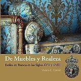 De muebles y realeza: Estilos en Francia en los siglos XVII y XVIII