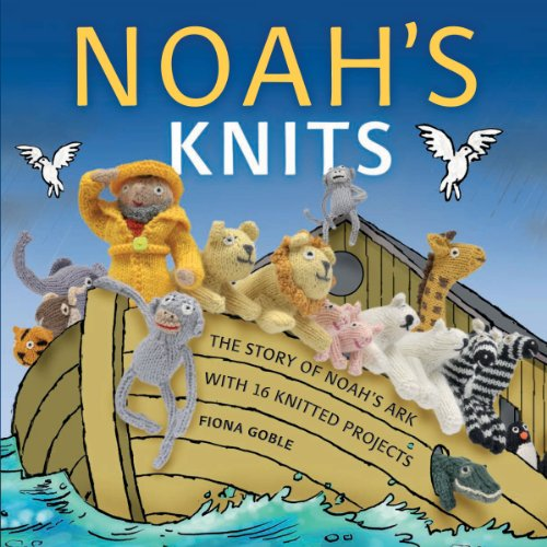 Download Noah's Knits: Create the Story of Noah's Ark with 16 Knitted Projects 1449409792
