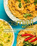 Basmati Recipes: A Delicious Rice Cookbook with only Basmati Recipes (2nd Edition)